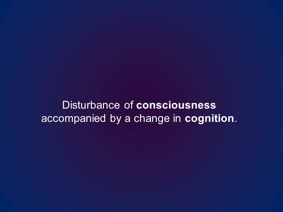 Disturbance of consciousness accompanied by a change in cognition.