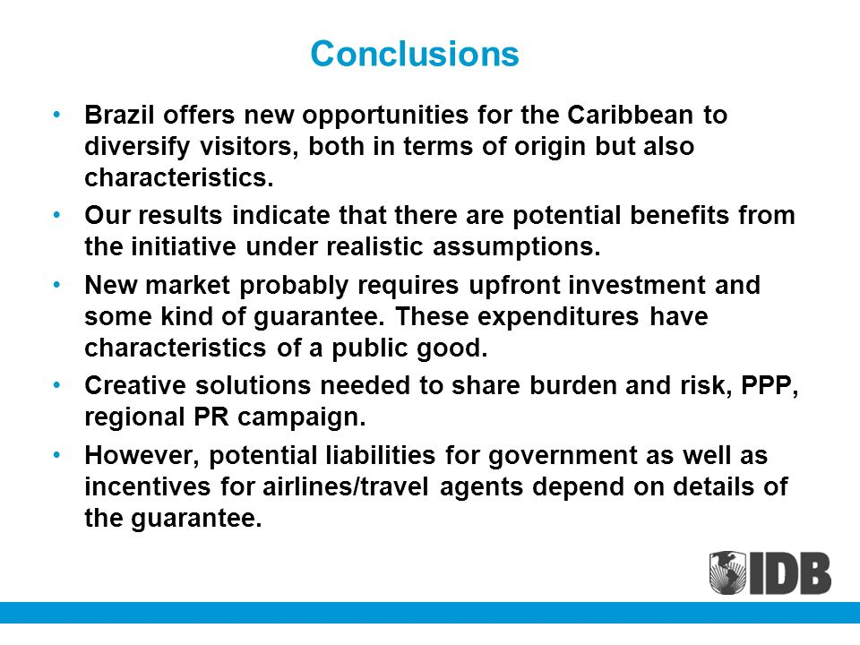 Conclusions Brazil offers new opportunities for the Caribbean to diversify visitors, both in terms of origin but also characteristics.