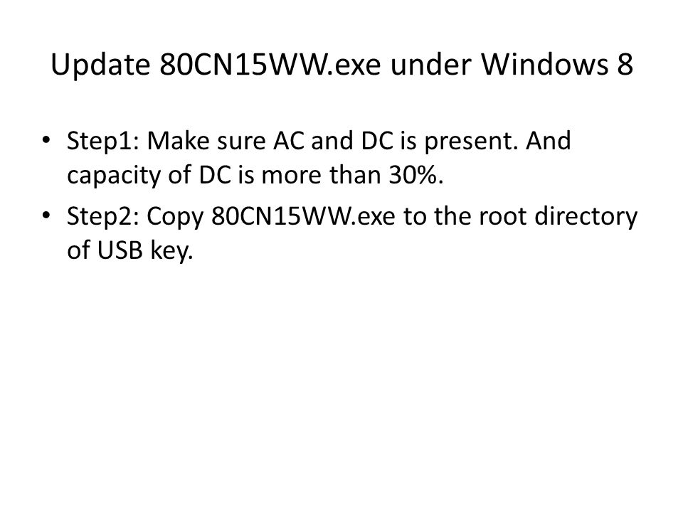 Update 80CN15WW.exe under Windows 8 Step1: Make sure AC and DC is present.