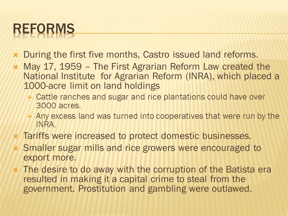 During the first five months, Castro issued land reforms.
