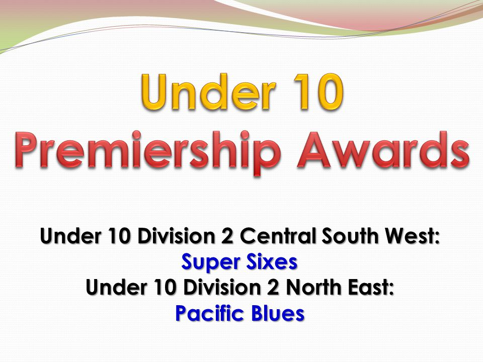 Under 10 Division 2 Central South West: Super Sixes Under 10 Division 2 North East: Pacific Blues