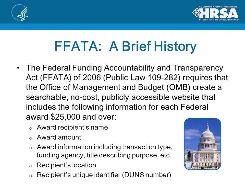 FFATA: A Brief History FFATA was amended by the Government Transparency Act of 2008 (Public Law 110-252) requiring disclosure of additional information from recipients and information on first-tier subrecipients on new awards on or after October 1, 2010.