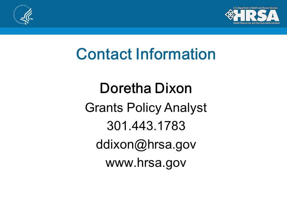 Contact Information Doretha Dixon Grants Policy Analyst 301.443.1783 ddixon@hrsa.gov www.hrsa.gov