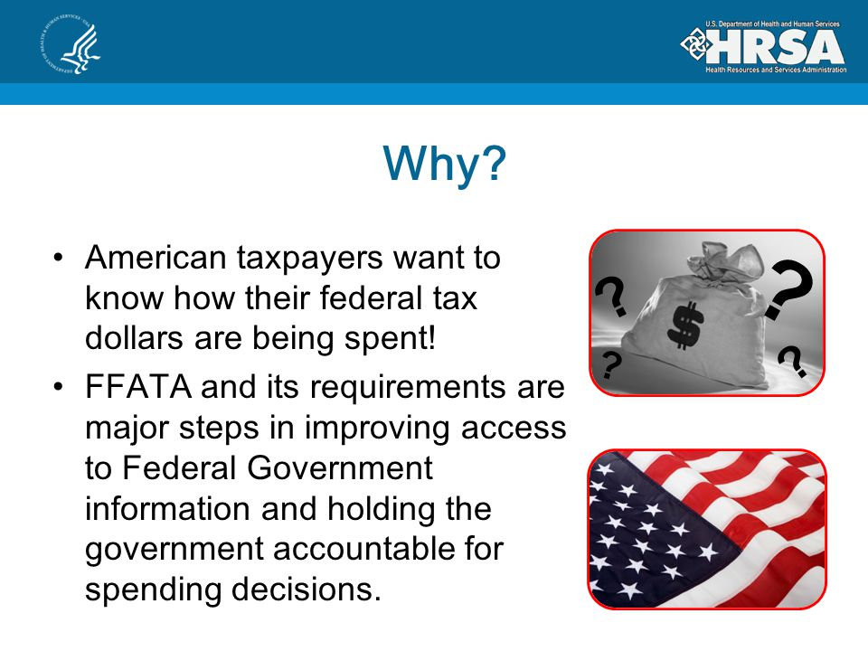 Why? American taxpayers want to know how their federal tax dollars are being spent! FFATA and its requirements are major steps in improving access to