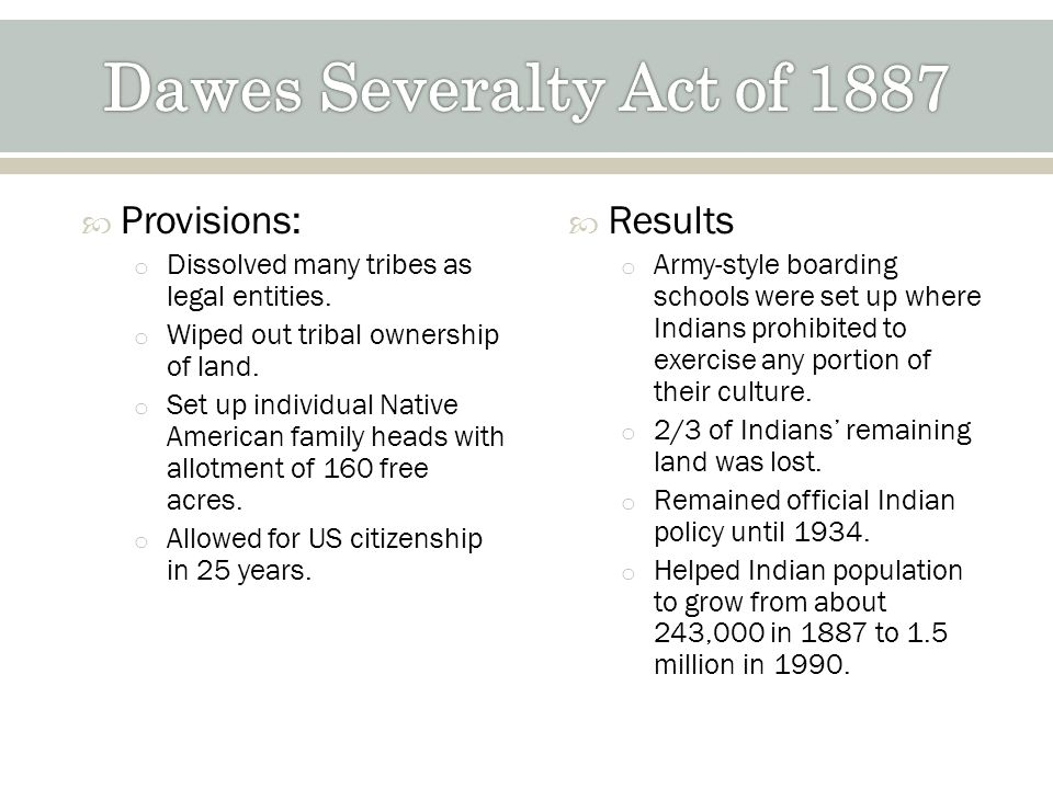 Provisions: o Dissolved many tribes as legal entities.