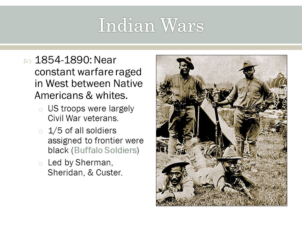 1854-1890: Near constant warfare raged in West between Native Americans & whites.