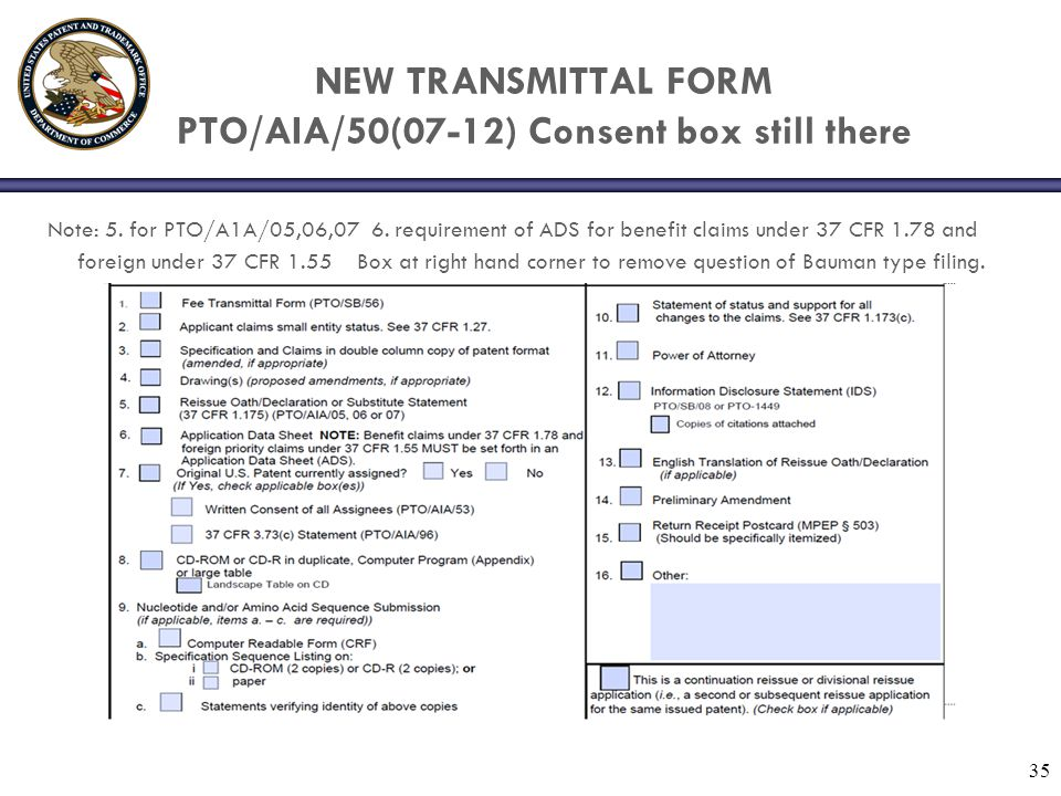NEW TRANSMITTAL FORM PTO/AIA/50(07-12) Consent box still there Note: 5. for PTO/A1A/05,06,07 6. requirement of ADS for benefit claims under 37 CFR 1.7