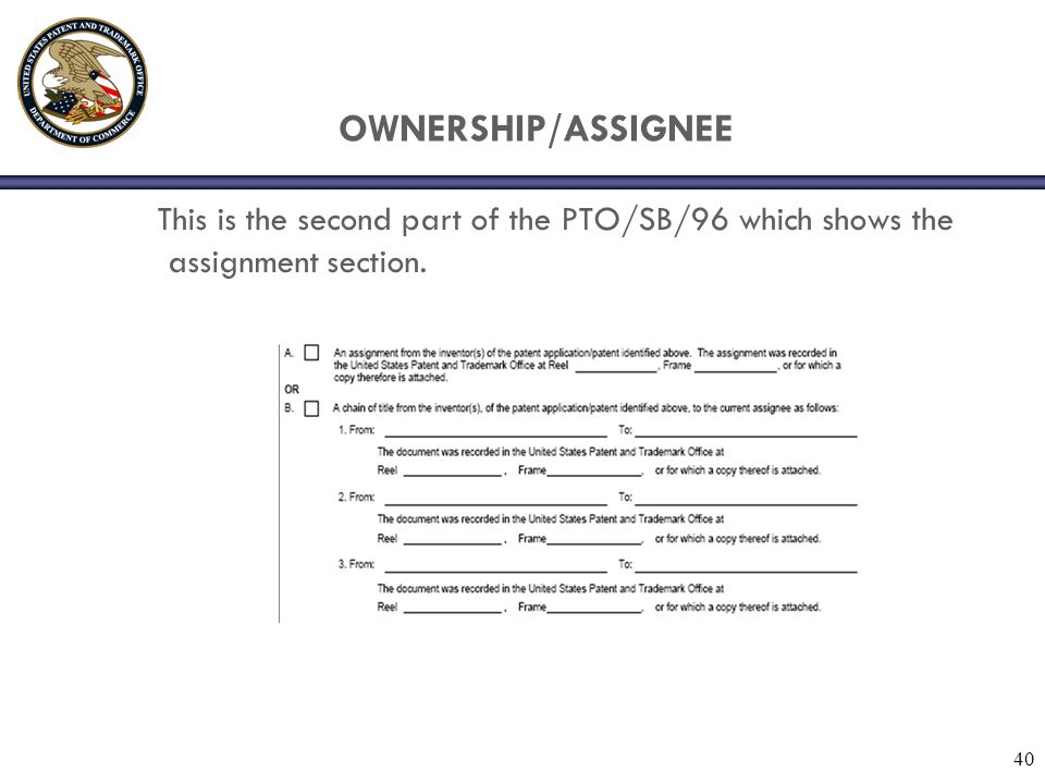 OWNERSHIP/ASSIGNEE This is the second part of the PTO/SB/96 which shows the assignment section. 40
