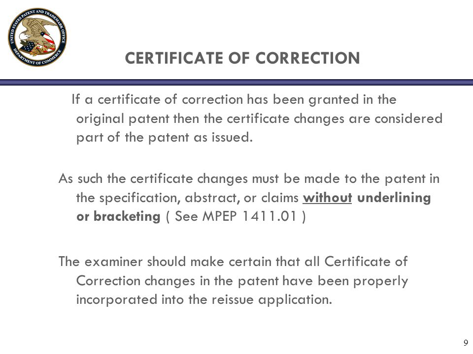 10 CERTIFICATE OF CORRECTION If the changes are extensive a clean copy of the specification with the Certificate of Correction change maybe required by the examiner.