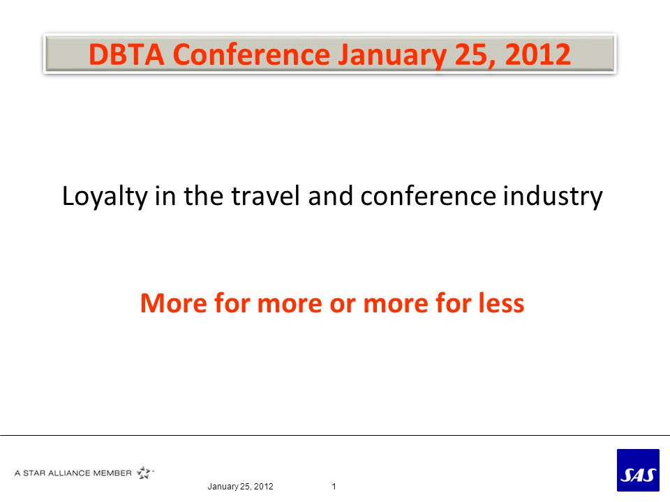 DBTA Conference January 25, 2012 Loyalty in the travel and conference industry More for more or more for less January 25, 20121