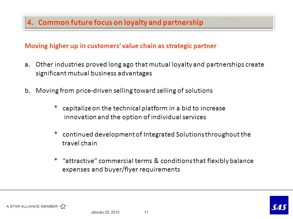January 25, 201211 Moving higher up in customers value chain as strategic partner a.Other industries proved long ago that mutual loyalty and partnersh