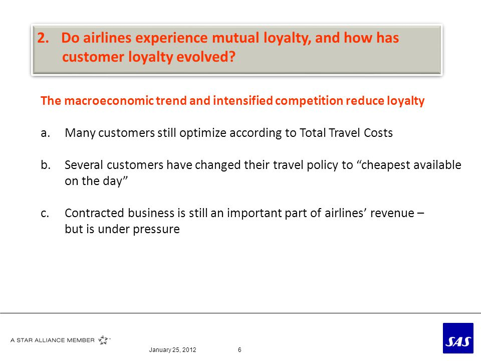 January 25, 20126 The macroeconomic trend and intensified competition reduce loyalty a.Many customers still optimize according to Total Travel Costs b
