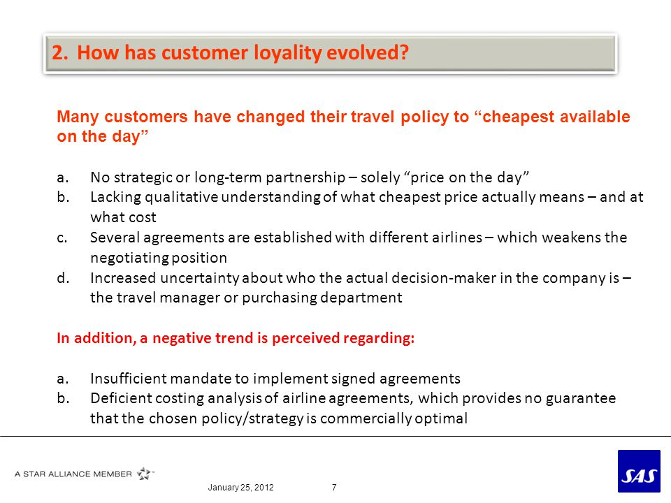 January 25, 20127 Many customers have changed their travel policy to cheapest available on the day a.No strategic or long-term partnership – solely pr
