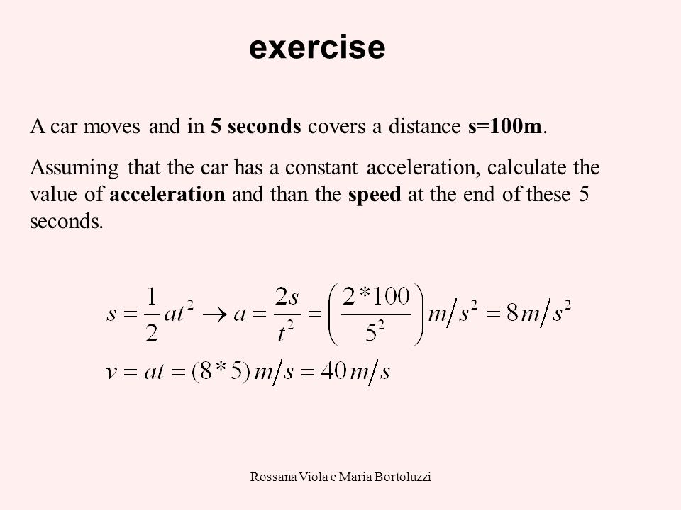 Rossana Viola e Maria Bortoluzzi exercise A car moves and in 5 seconds covers a distance s=100m.