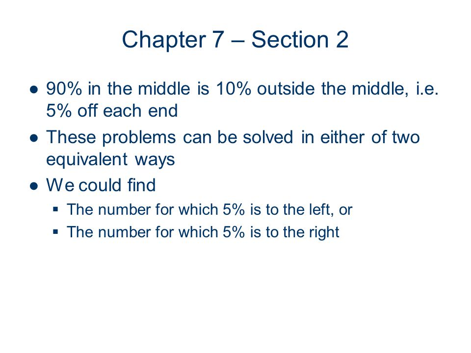 Chapter 7 – Section 2 90% in the middle is 10% outside the middle, i.e.