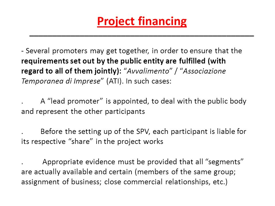 - Several promoters may get together, in order to ensure that the requirements set out by the public entity are fulfilled (with regard to all of them jointly): Avvalimento / Associazione Temporanea di Imprese (ATI).