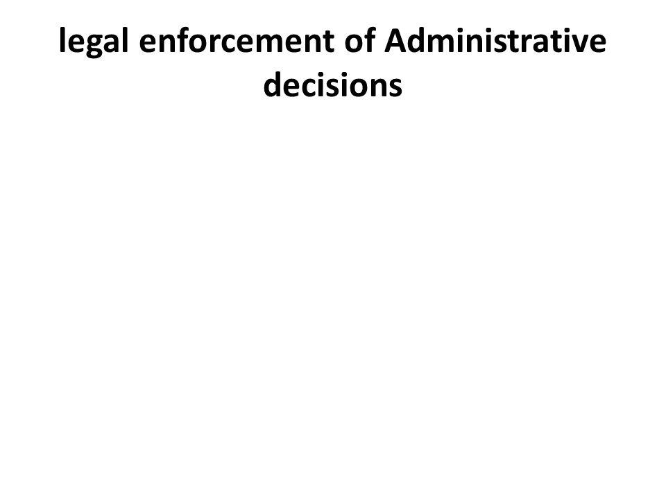 legal enforcement of Administrative decisions