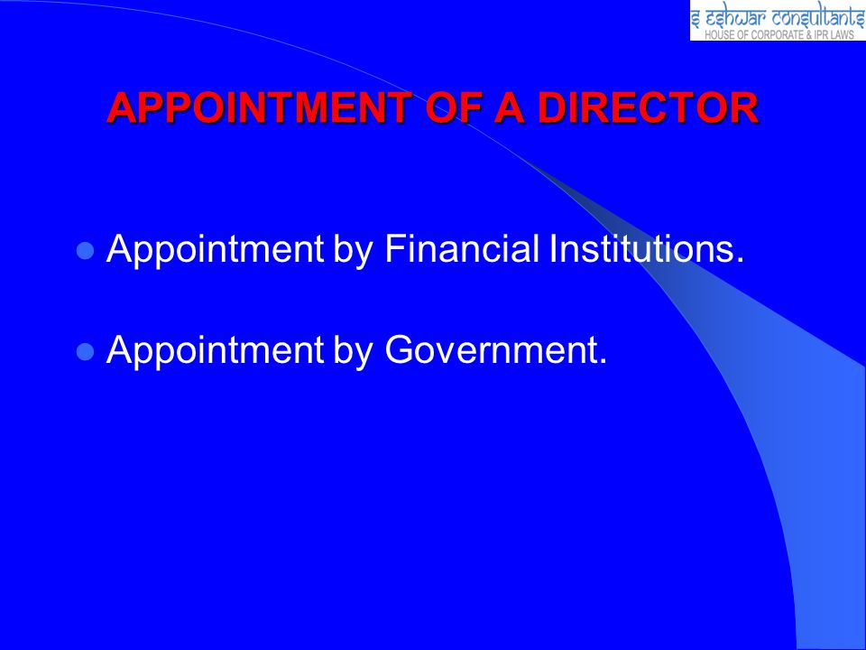 APPOINTMENT OF A DIRECTOR Appointment by Financial Institutions. Appointment by Government.