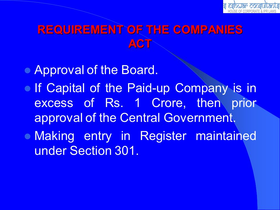 REQUIREMENT OF THE COMPANIES ACT Approval of the Board.