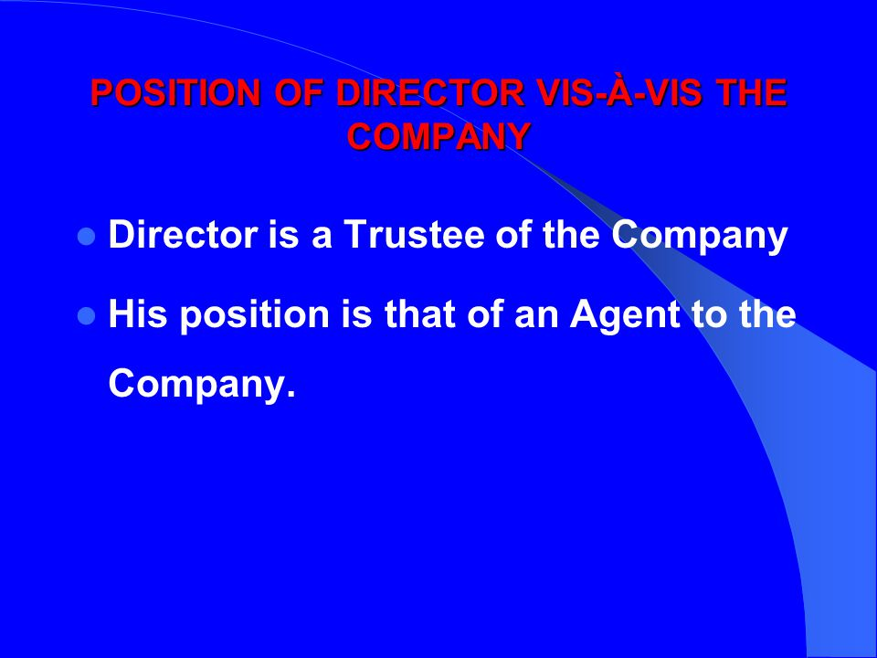 POSITION OF DIRECTOR VIS-À-VIS THE COMPANY Director is a Trustee of the Company His position is that of an Agent to the Company.