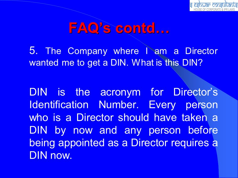 FAQs contd… 5.The Company where I am a Director wanted me to get a DIN.