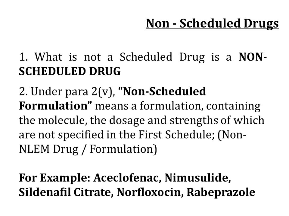 1. What is not a Scheduled Drug is a NON- SCHEDULED DRUG 2. Under para 2(v), Non-Scheduled Formulation means a formulation, containing the molecule, t