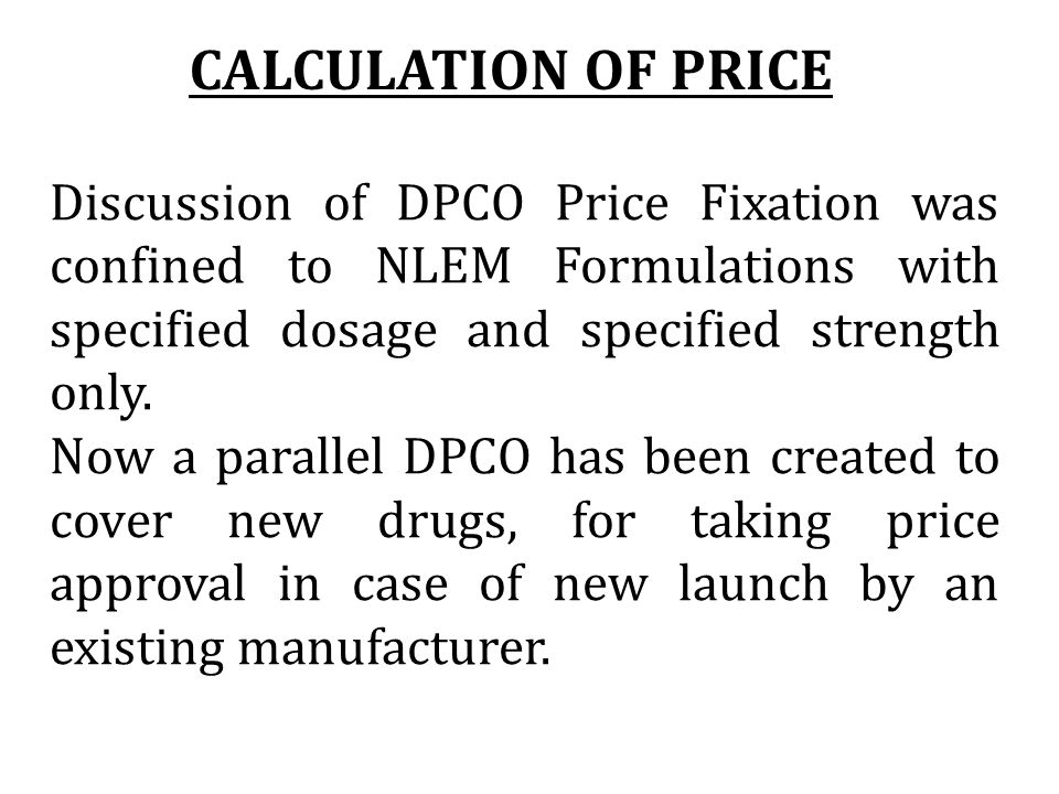 Discussion of DPCO Price Fixation was confined to NLEM Formulations with specified dosage and specified strength only. Now a parallel DPCO has been cr