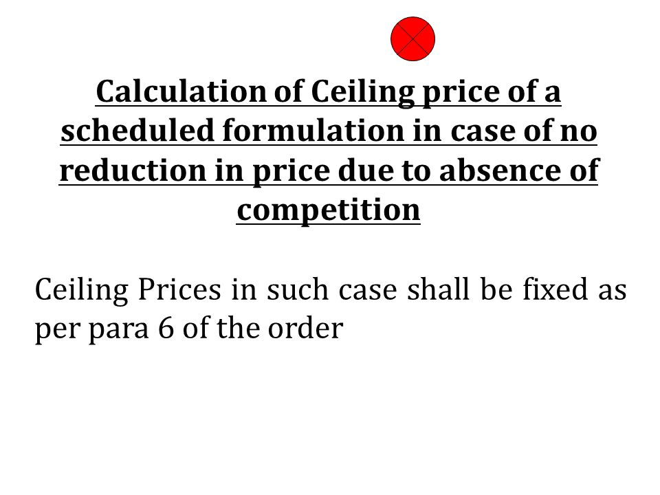 Ceiling Prices in such case shall be fixed as per para 6 of the order Calculation of Ceiling price of a scheduled formulation in case of no reduction