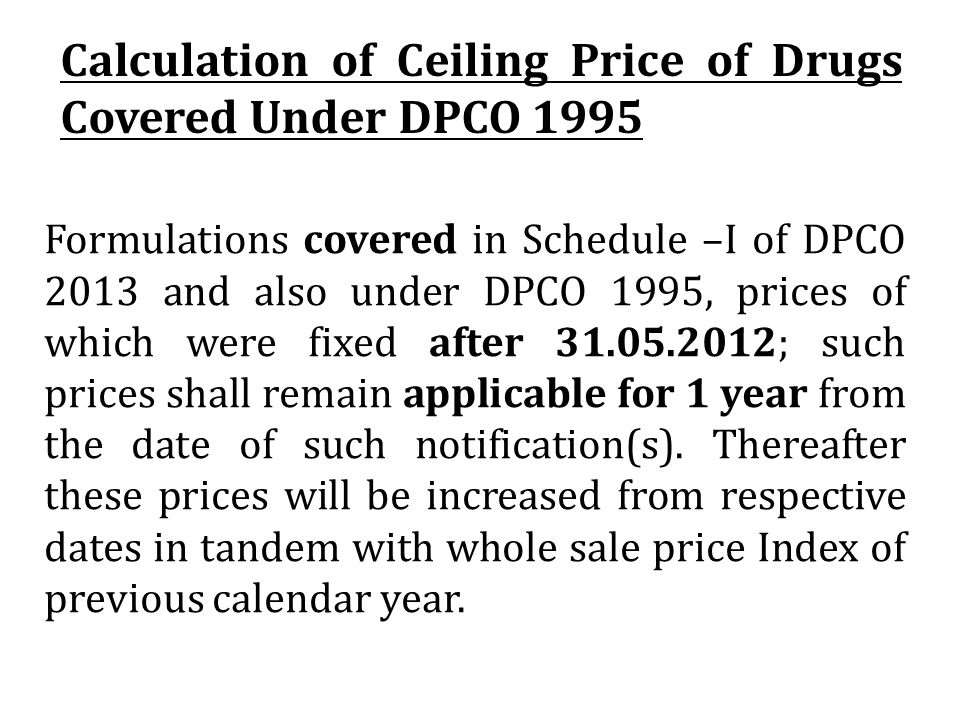 Formulations covered in Schedule –I of DPCO 2013 and also under DPCO 1995, prices of which were fixed after 31.05.2012; such prices shall remain appli