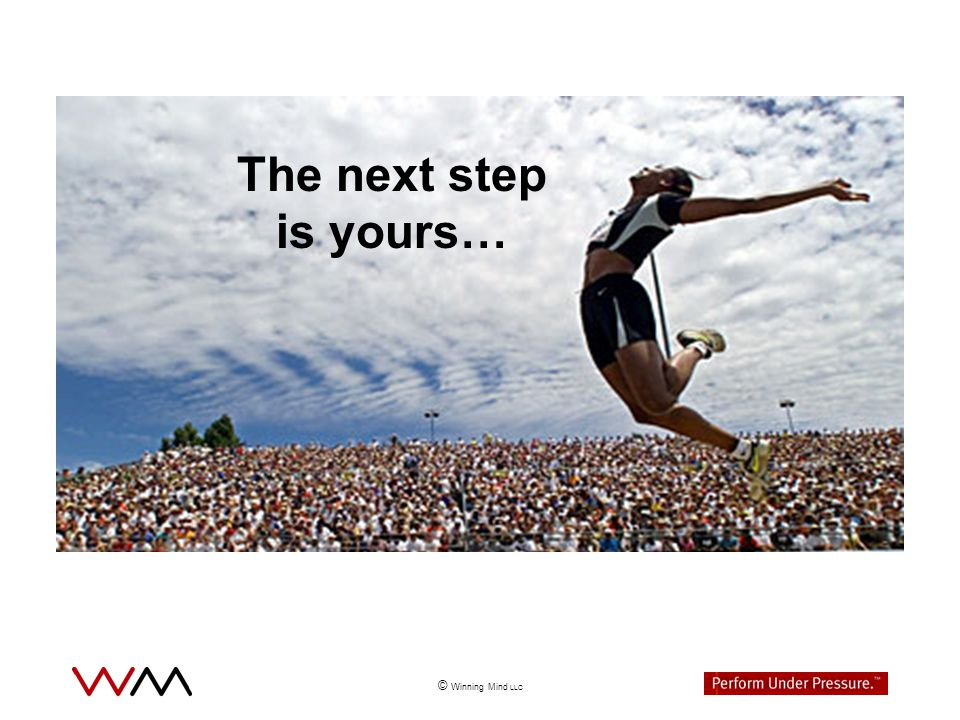 © Winning Mind LLC The next step is yours…