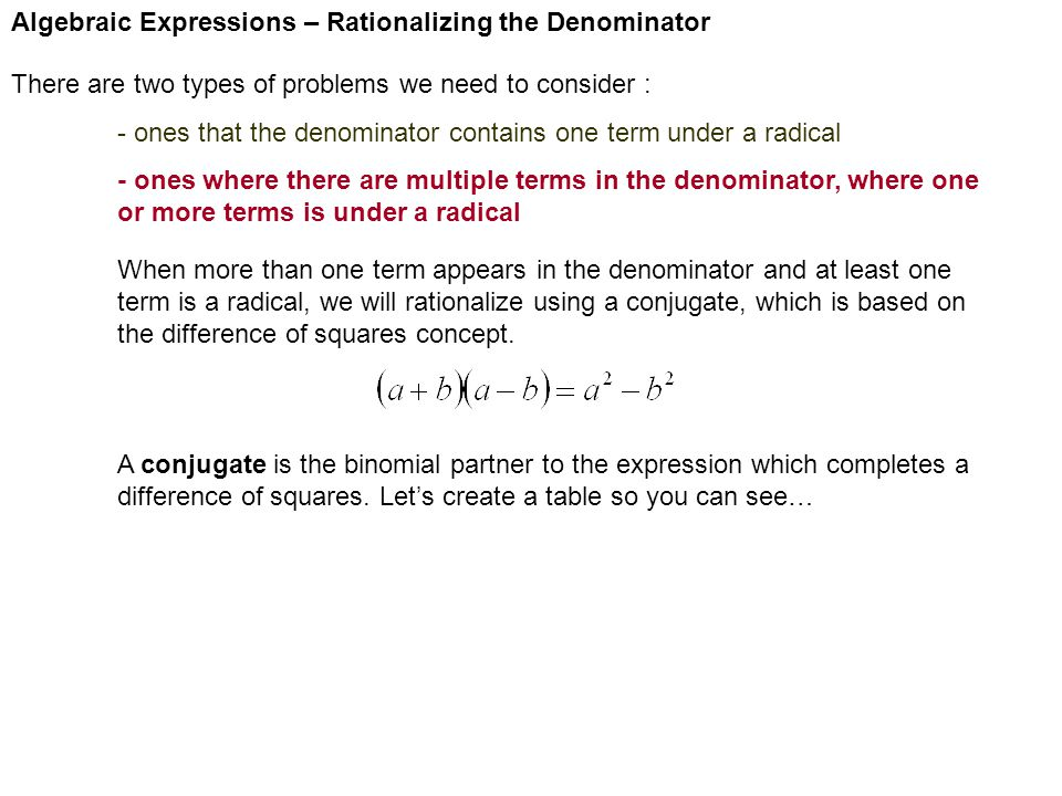 Algebraic Expressions – Rationalizing the Denominator There are two types of problems we need to consider : - ones that the denominator contains one t