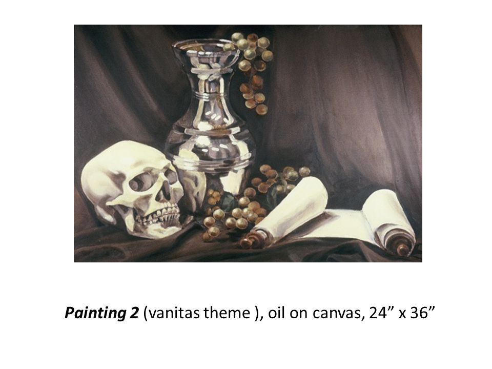Painting 2 (vanitas theme ), oil on canvas, 24 x 36