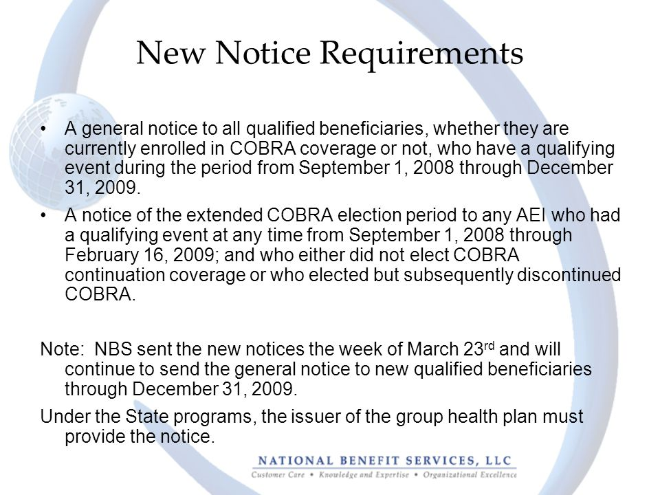 New Notice Requirements A general notice to all qualified beneficiaries, whether they are currently enrolled in COBRA coverage or not, who have a qualifying event during the period from September 1, 2008 through December 31, 2009.