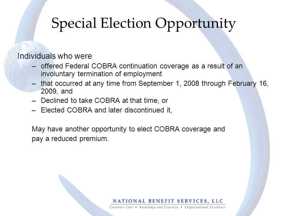 Special Election Opportunity Individuals who were –offered Federal COBRA continuation coverage as a result of an involuntary termination of employment