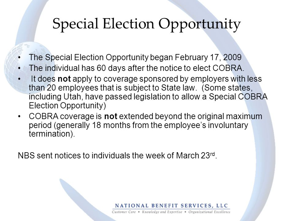 Special Election Opportunity The Special Election Opportunity began February 17, 2009 The individual has 60 days after the notice to elect COBRA. It d