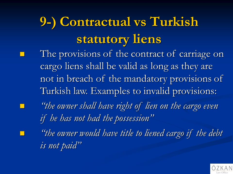 9-) Contractual vs Turkish statutory liens The provisions of the contract of carriage on cargo liens shall be valid as long as they are not in breach
