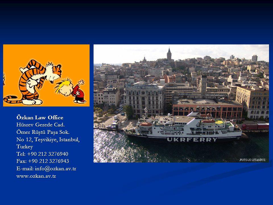 Özkan Law Office Hüsrev Gerede Cad. Ömer Rüştü Paşa Sok. No 12, Teşvikiye, Istanbul, Turkey Tel: +90 212 3276940 Fax: +90 212 3276943 E-mail: info@ozk