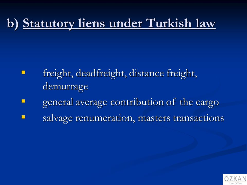 b) Statutory liens under Turkish law freight, deadfreight, distance freight, demurrage freight, deadfreight, distance freight, demurrage general avera