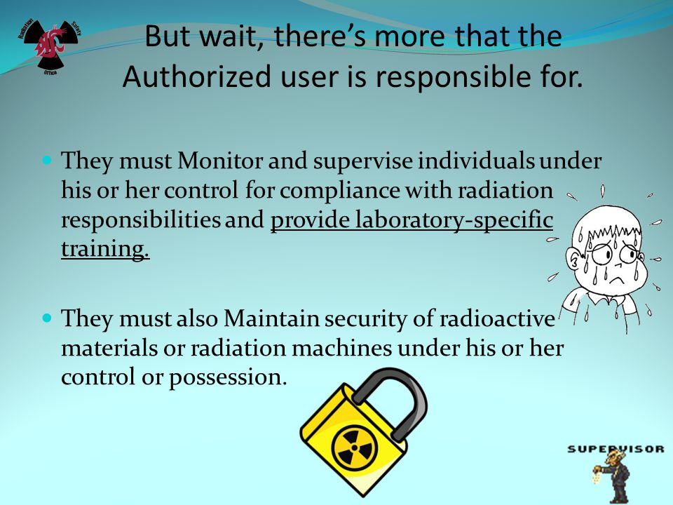But wait, theres more that the Authorized user is responsible for.