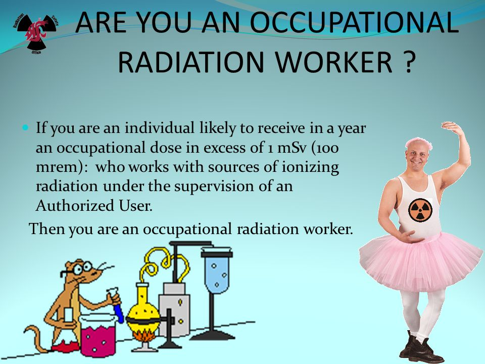 ARE YOU AN OCCUPATIONAL RADIATION WORKER .