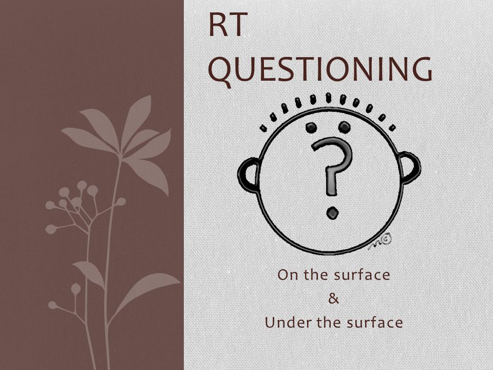 On the surface & Under the surface RT QUESTIONING