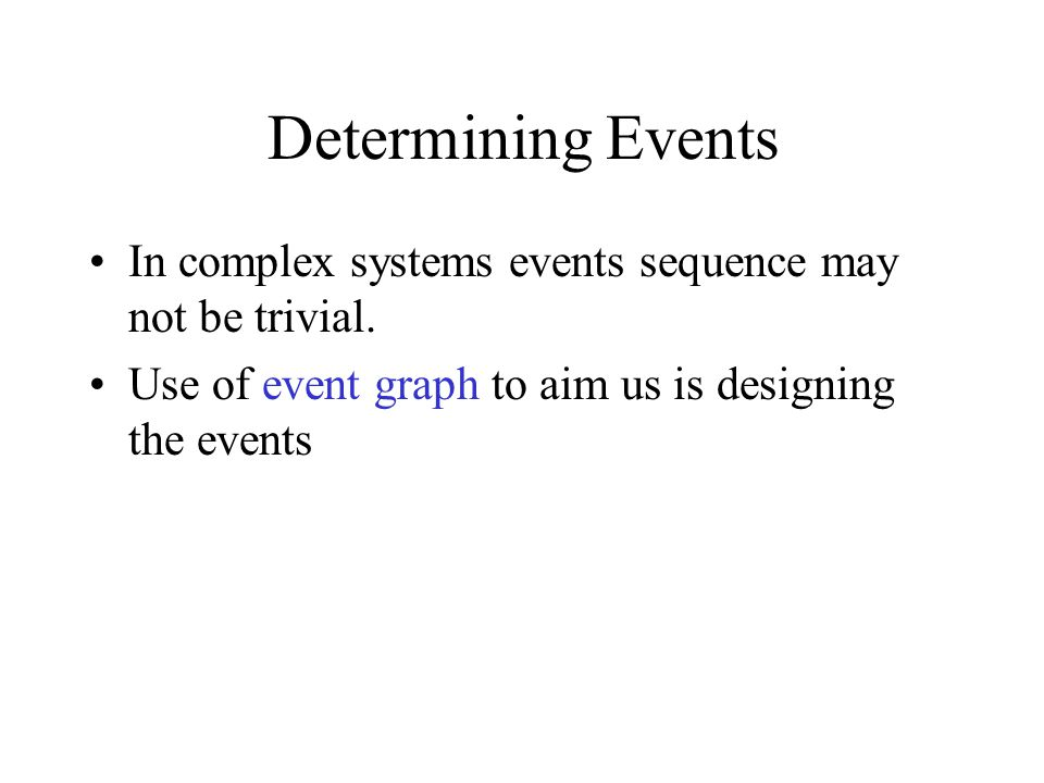 Determining Events In complex systems events sequence may not be trivial. Use of event graph to aim us is designing the events