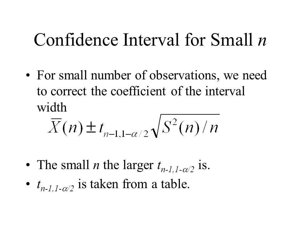Confidence Interval for Small n For small number of observations, we need to correct the coefficient of the interval width The small n the larger t n-
