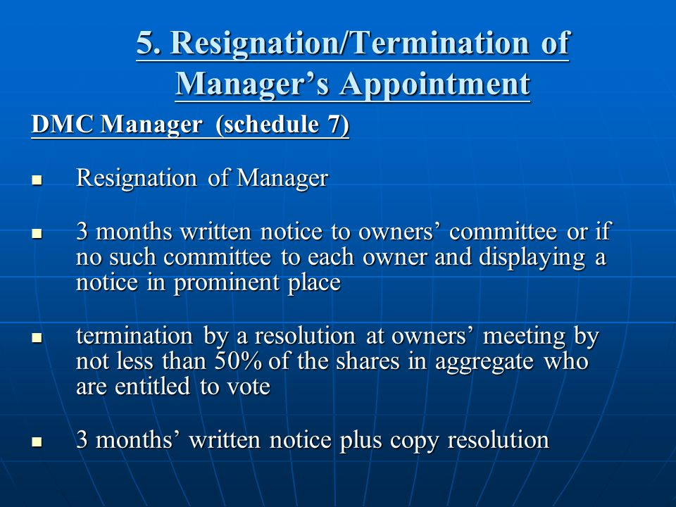 5. Resignation/Termination of Managers Appointment DMC Manager (schedule 7) Resignation of Manager Resignation of Manager 3 months written notice to o