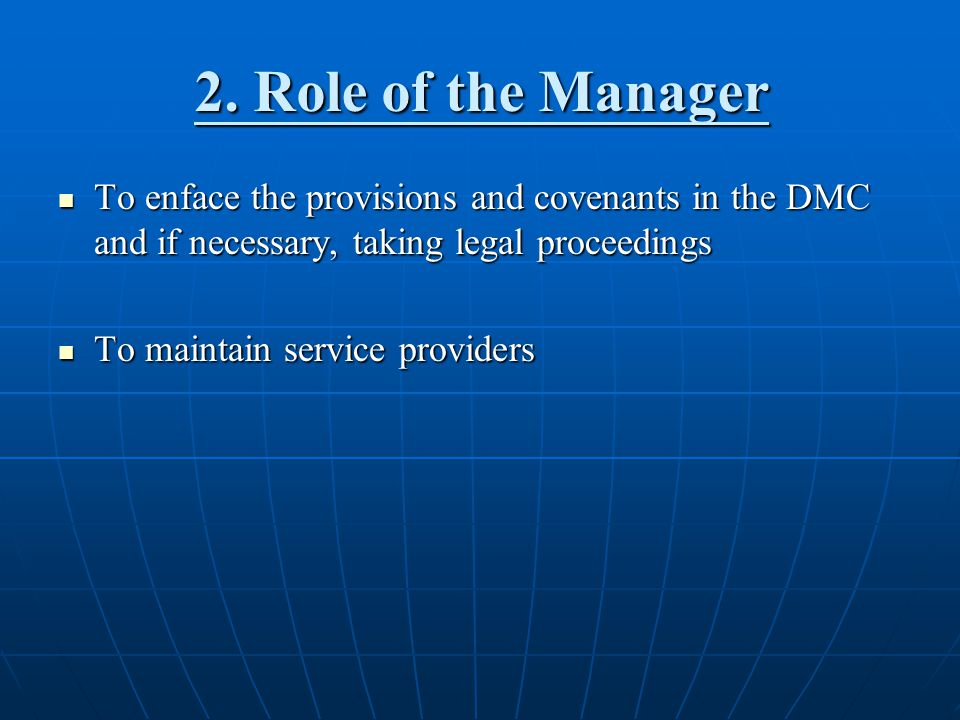2. Role of the Manager To enface the provisions and covenants in the DMC and if necessary, taking legal proceedings To enface the provisions and coven