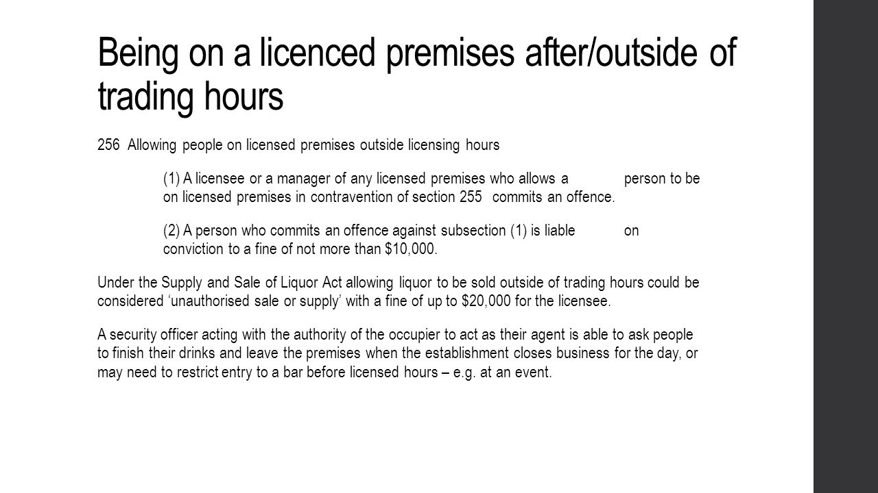 Being on a licenced premises after/outside of trading hours 256 Allowing people on licensed premises outside licensing hours (1) A licensee or a manag