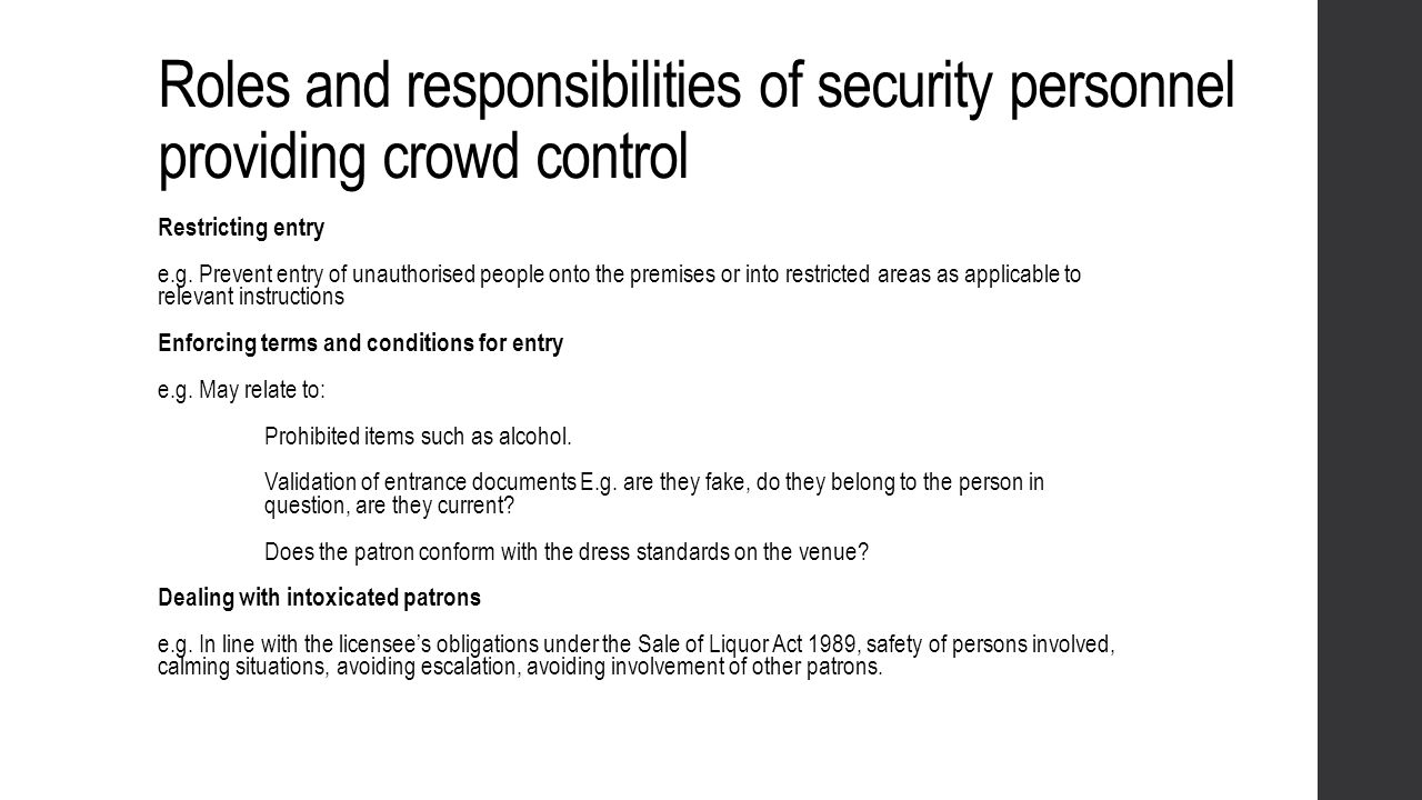 Roles and responsibilities of security personnel providing crowd control Restricting entry e.g. Prevent entry of unauthorised people onto the premises