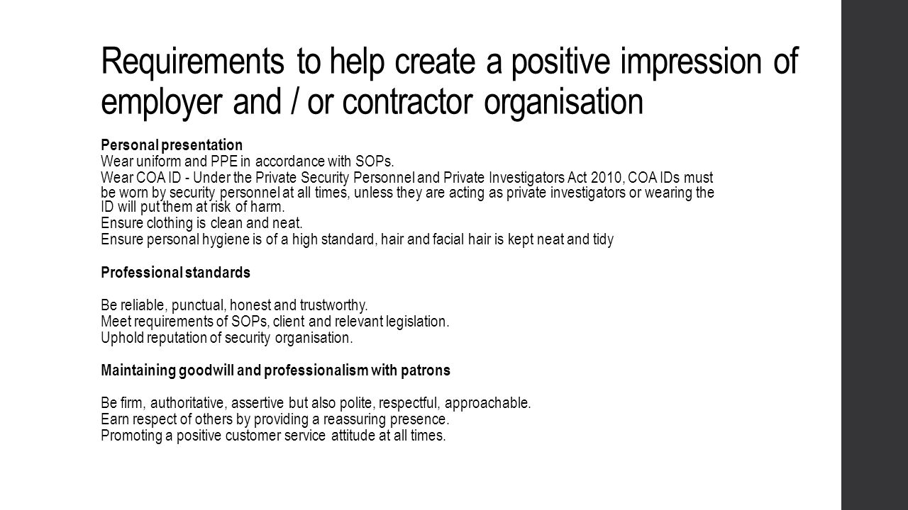Requirements to help create a positive impression of employer and / or contractor organisation Personal presentation Wear uniform and PPE in accordanc