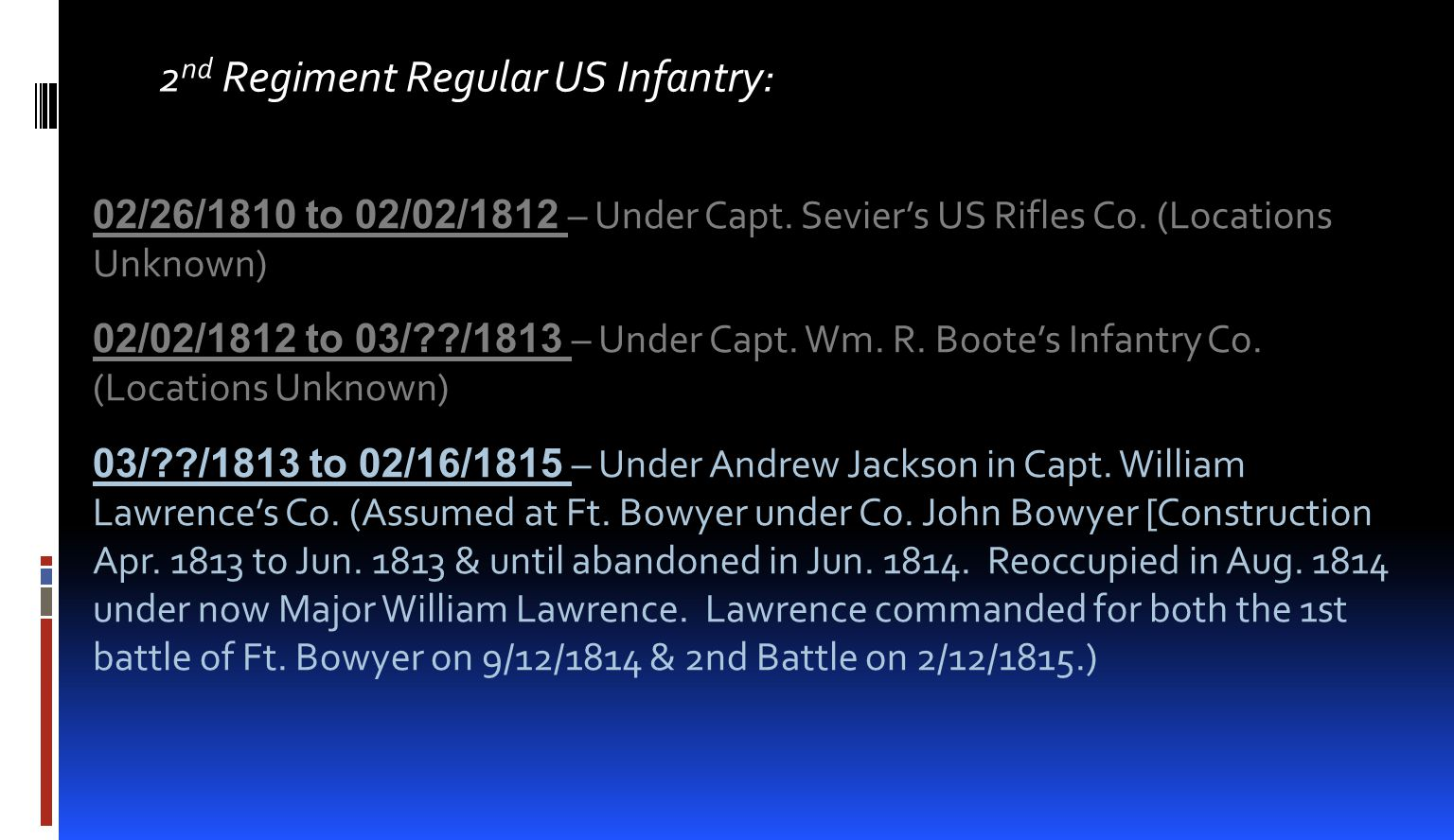 2 nd Regiment Regular US Infantry: 02/26/1810 to 02/02/1812 – Under Capt. Seviers US Rifles Co. (Locations Unknown) 02/02/1812 to 03/??/1813 – Under C
