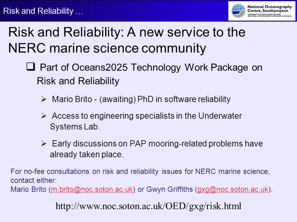 Risk and Reliability … For no-fee consultations on risk and reliability issues for NERC marine science, contact either: Mario Brito (m.brito@noc.soton